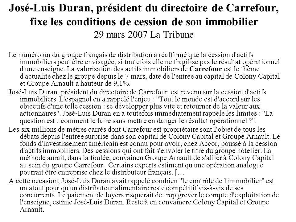 José-Luis Duran, président du directoire de Carrefour, fixe les conditions de cession de son immobilier 29 mars 2007 La Tribune
