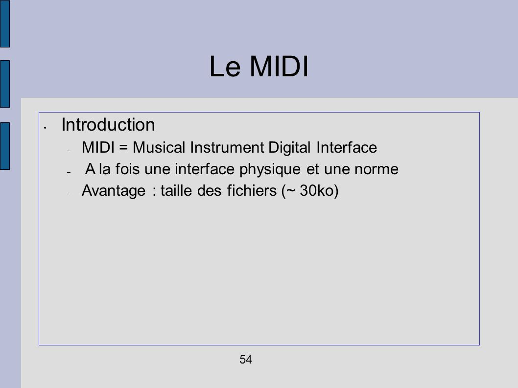 Le MIDI Introduction MIDI = Musical Instrument Digital Interface