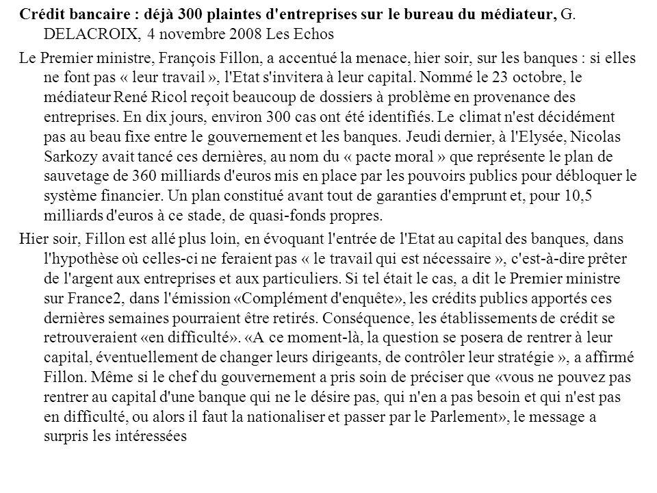 Crédit bancaire : déjà 300 plaintes d entreprises sur le bureau du médiateur, G. DELACROIX, 4 novembre 2008 Les Echos