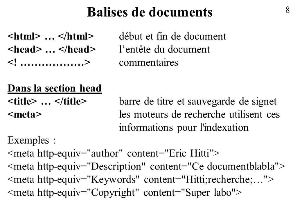 Balises de documents<html> … </html> début et fin de document. <head> … </head> l'entête du document.