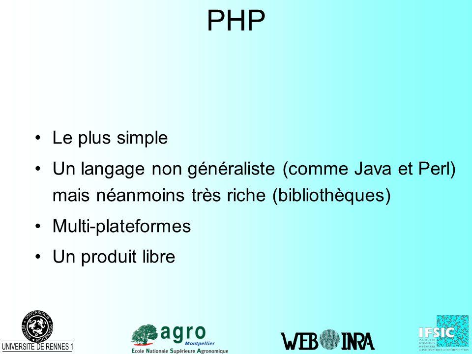 PHP Le plus simple. Un langage non généraliste (comme Java et Perl) mais néanmoins très riche (bibliothèques)
