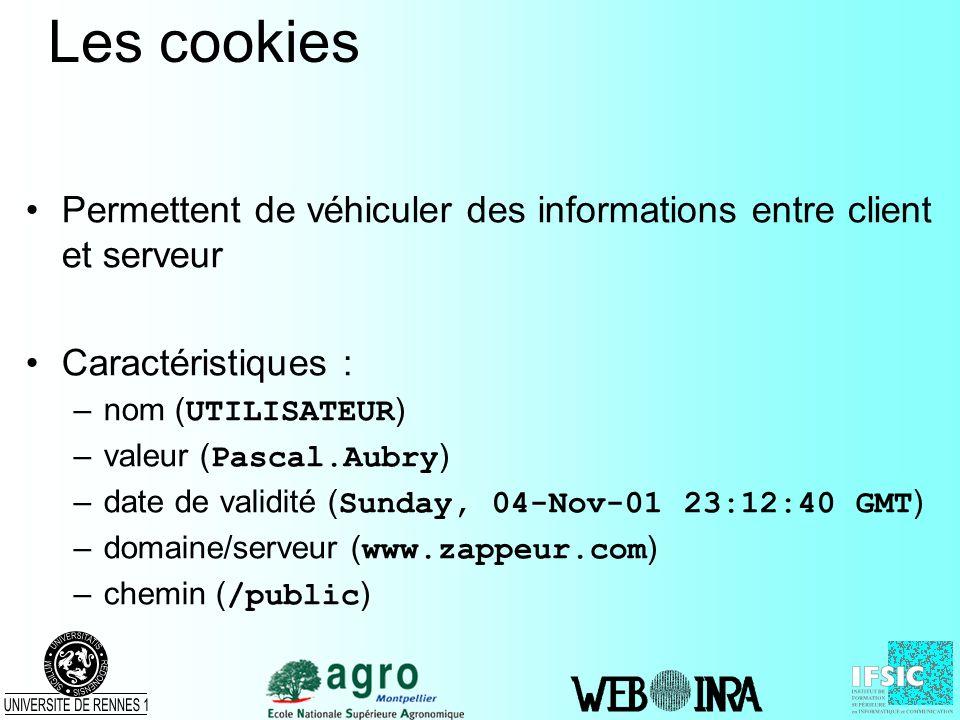 Les cookies Permettent de véhiculer des informations entre client et serveur. Caractéristiques : nom (UTILISATEUR)
