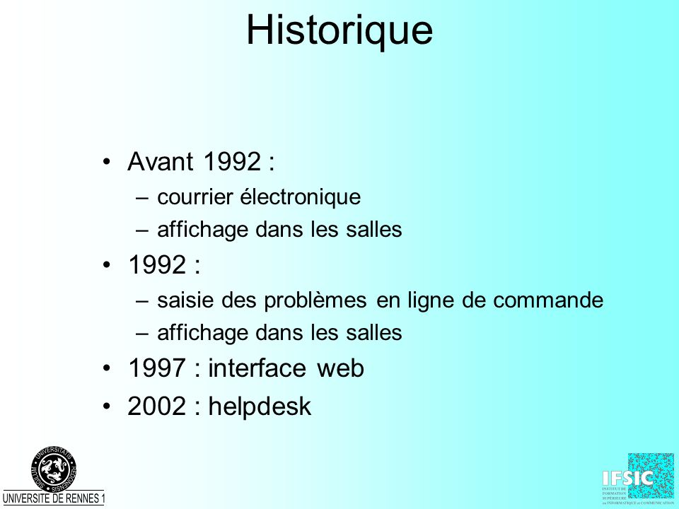 Historique Avant 1992 : 1992 : 1997 : interface web 2002 : helpdesk