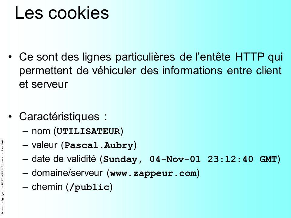 Les cookies Ce sont des lignes particulières de l'entête HTTP qui permettent de véhiculer des informations entre client et serveur.