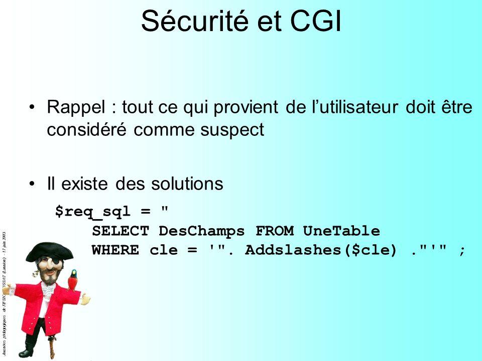 Sécurité et CGI Rappel : tout ce qui provient de l'utilisateur doit être considéré comme suspect. Il existe des solutions.