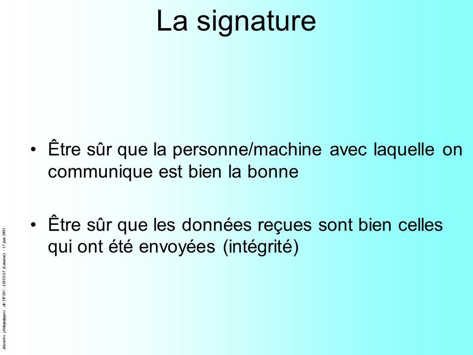 La signatureÊtre sûr que la personne/machine avec laquelle on communique est bien la bonne.