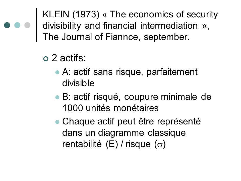 KLEIN (1973) « The economics of security divisibility and financial intermediation », The Journal of Fiannce, september.