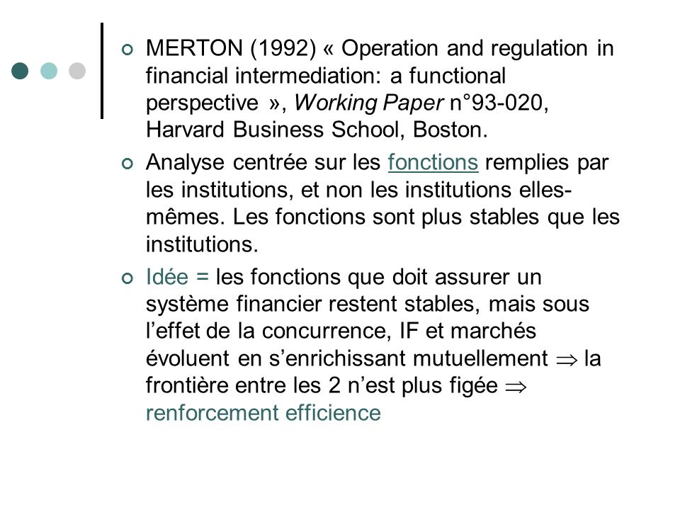 MERTON (1992) « Operation and regulation in financial intermediation: a functional perspective », Working Paper n°93-020, Harvard Business School, Boston.