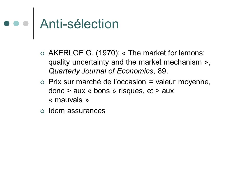 Anti-sélection AKERLOF G. (1970): « The market for lemons: quality uncertainty and the market mechanism », Quarterly Journal of Economics, 89.