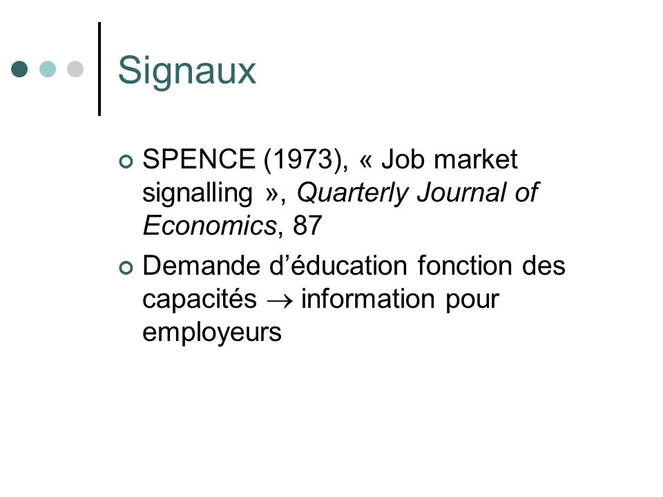 Signaux SPENCE (1973), « Job market signalling », Quarterly Journal of Economics, 87.