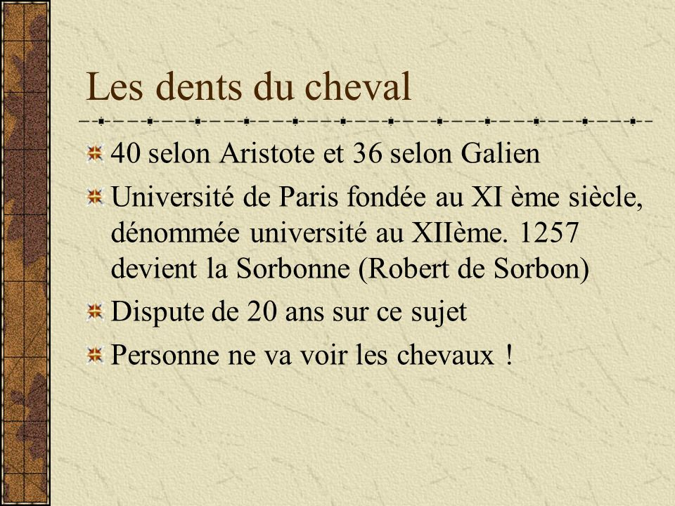 Les dents du cheval 40 selon Aristote et 36 selon Galien