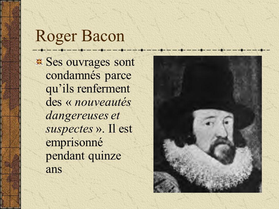 Roger Bacon Ses ouvrages sont condamnés parce qu'ils renferment des « nouveautés dangereuses et suspectes ».