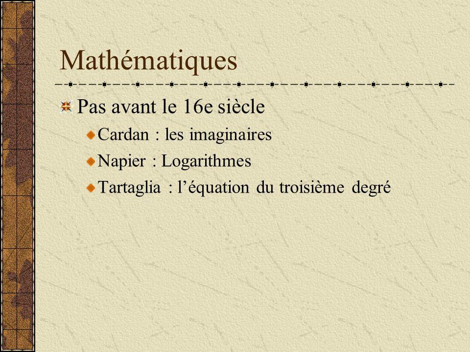 Mathématiques Pas avant le 16e siècle Cardan : les imaginaires