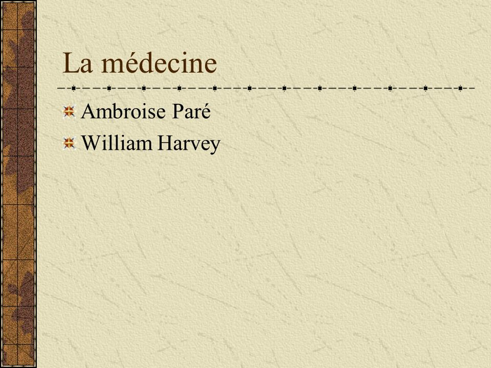 La médecine Ambroise Paré William Harvey