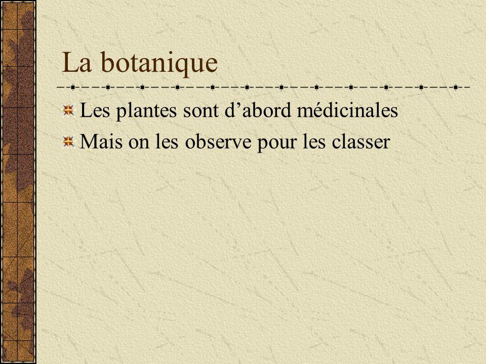 La botanique Les plantes sont d'abord médicinales