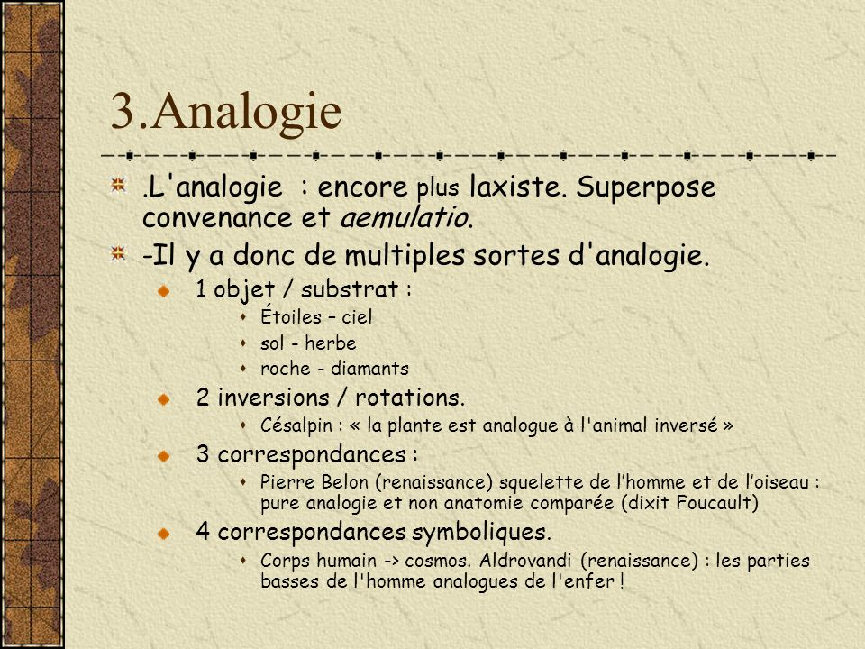 3.Analogie .L analogie : encore plus laxiste. Superpose convenance et aemulatio. -Il y a donc de multiples sortes d analogie.