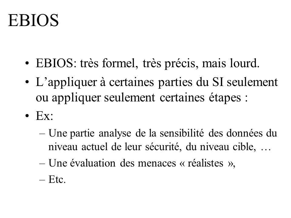 EBIOS EBIOS: très formel, très précis, mais lourd.