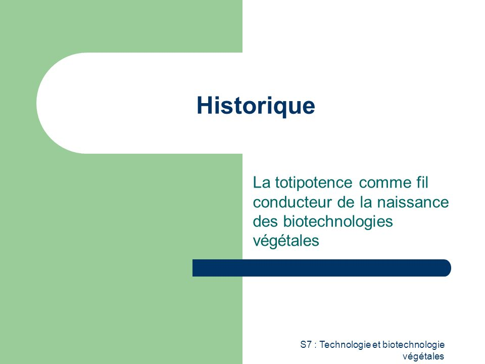 Historique La totipotence comme fil conducteur de la naissance des biotechnologies végétales.