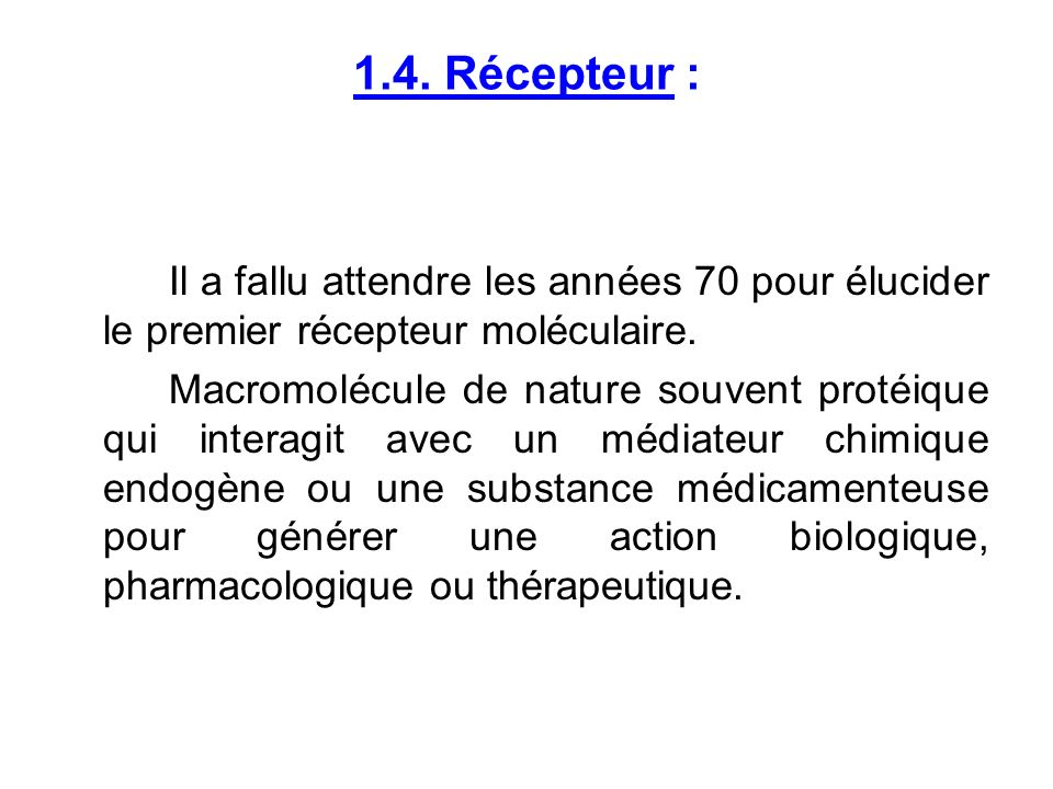 1.4. Récepteur : Il a fallu attendre les années 70 pour élucider le premier récepteur moléculaire.