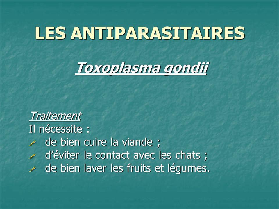 LES ANTIPARASITAIRES Toxoplasma gondii Traitement Il nécessite :