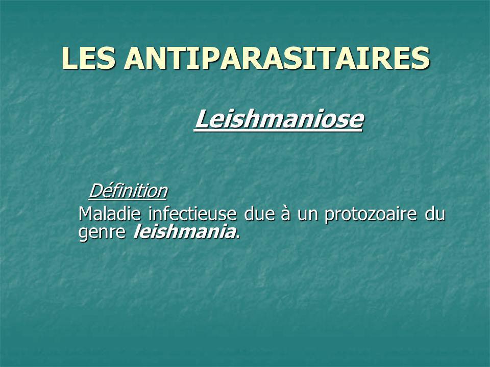 LES ANTIPARASITAIRES Leishmaniose Définition