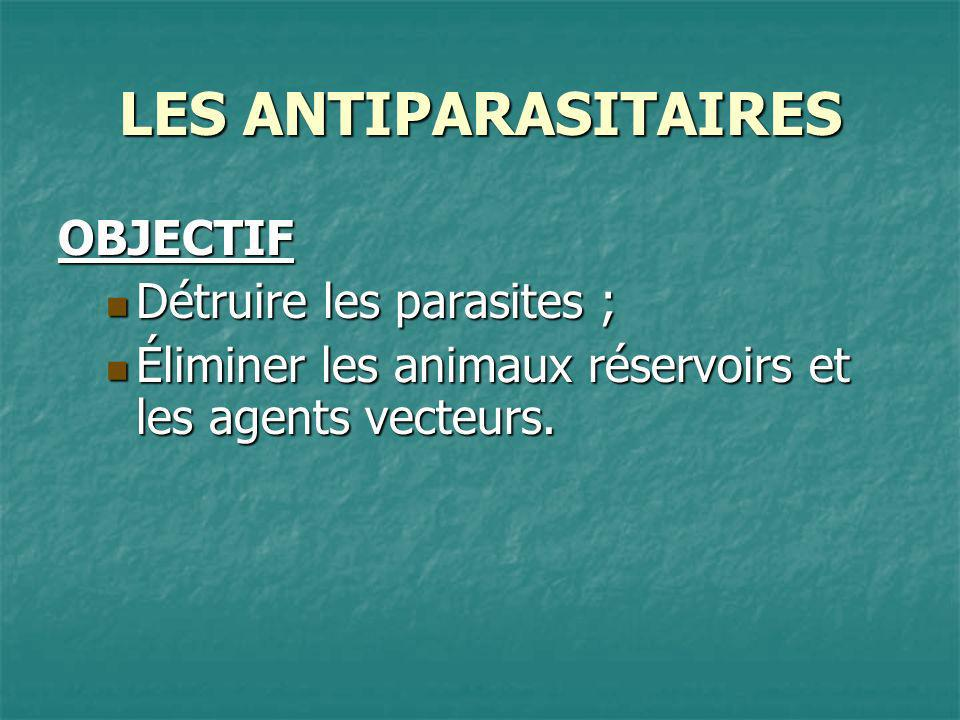 LES ANTIPARASITAIRES OBJECTIF Détruire les parasites ;