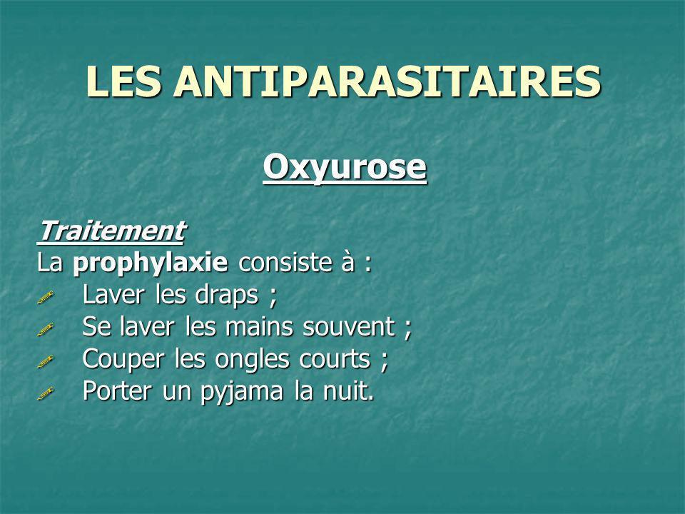 LES ANTIPARASITAIRES Oxyurose Traitement La prophylaxie consiste à :