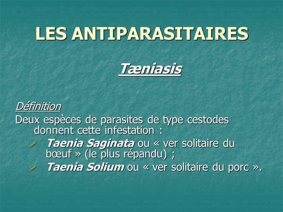 LES ANTIPARASITAIRES Tæniasis Définition