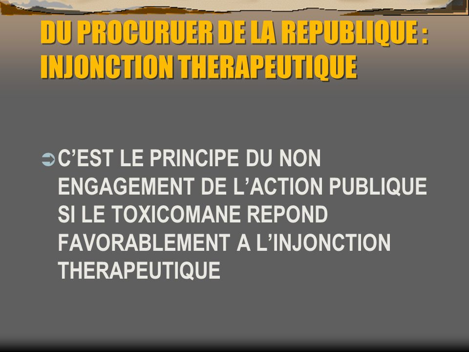 DU PROCURUER DE LA REPUBLIQUE : INJONCTION THERAPEUTIQUE