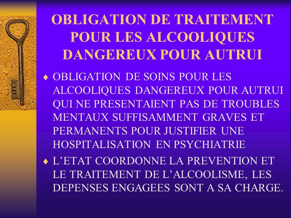 OBLIGATION DE TRAITEMENT POUR LES ALCOOLIQUES DANGEREUX POUR AUTRUI