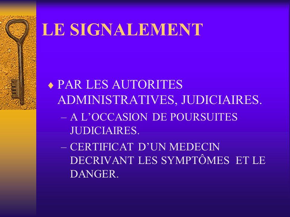 LE SIGNALEMENT PAR LES AUTORITES ADMINISTRATIVES, JUDICIAIRES.
