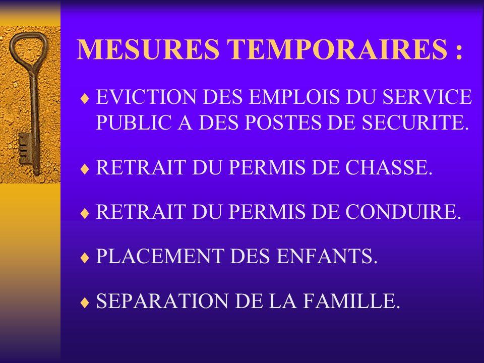 MESURES TEMPORAIRES : EVICTION DES EMPLOIS DU SERVICE PUBLIC A DES POSTES DE SECURITE. RETRAIT DU PERMIS DE CHASSE.