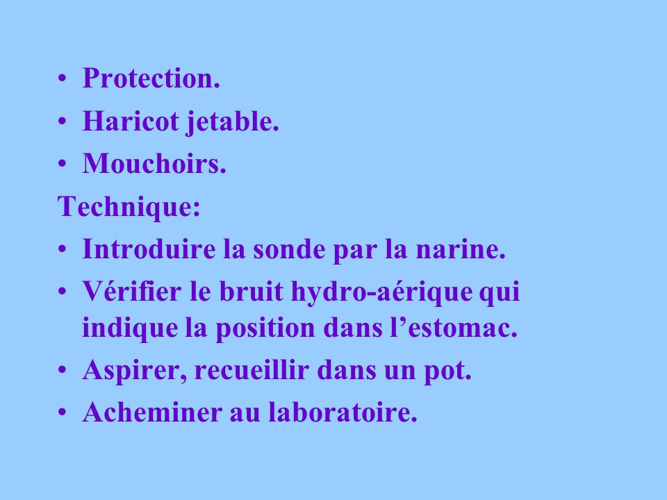 Protection. Haricot jetable. Mouchoirs. Technique: Introduire la sonde par la narine.