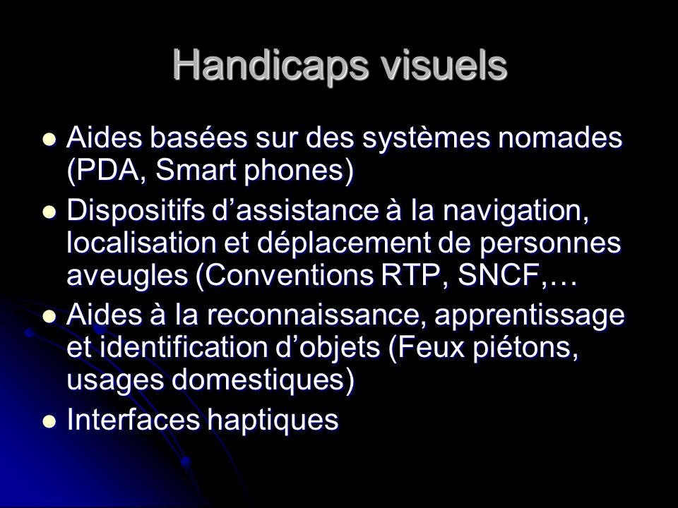 Handicaps visuels Aides basées sur des systèmes nomades (PDA, Smart phones)