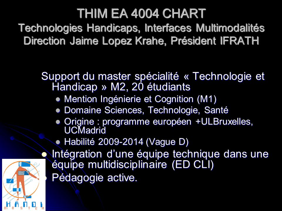 THIM EA 4004 CHART Technologies Handicaps, Interfaces Multimodalités Direction Jaime Lopez Krahe, Président IFRATH