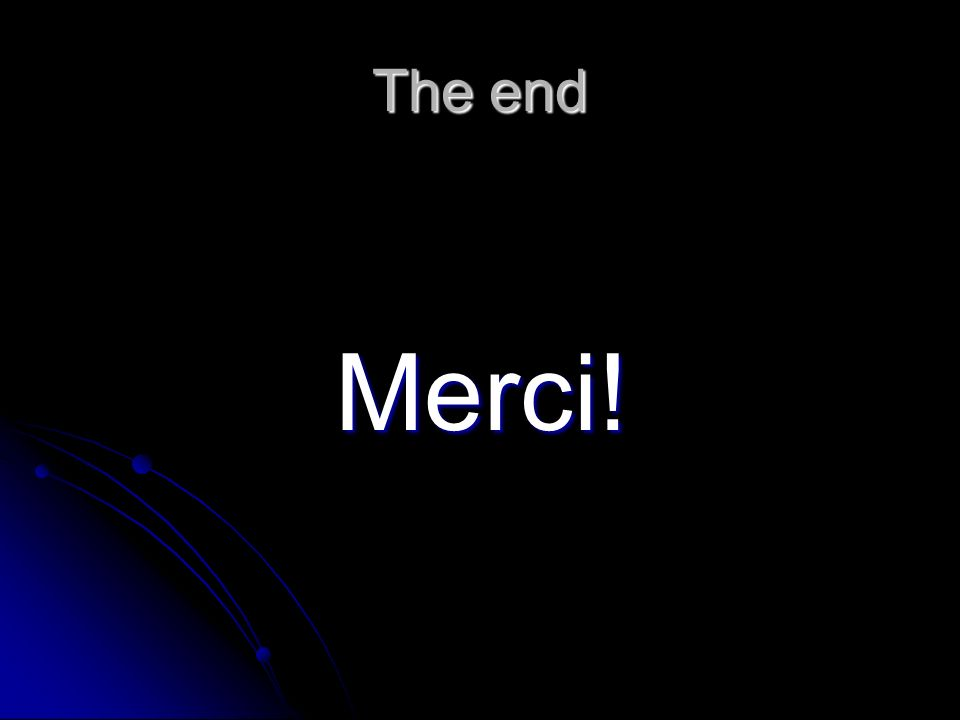 The end Merci!