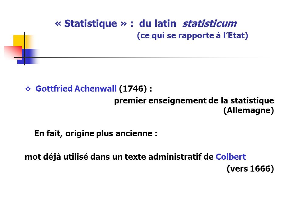 « Statistique » : du latin statisticum (ce qui se rapporte à l'Etat)