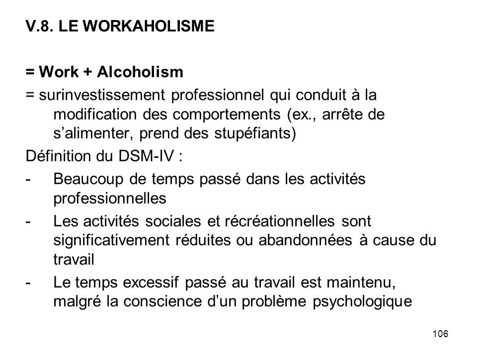 V.8. LE WORKAHOLISME = Work + Alcoholism.