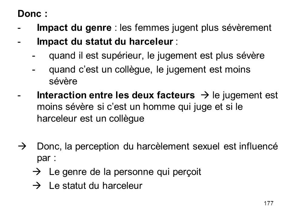 Donc : Impact du genre : les femmes jugent plus sévèrement. Impact du statut du harceleur : quand il est supérieur, le jugement est plus sévère.