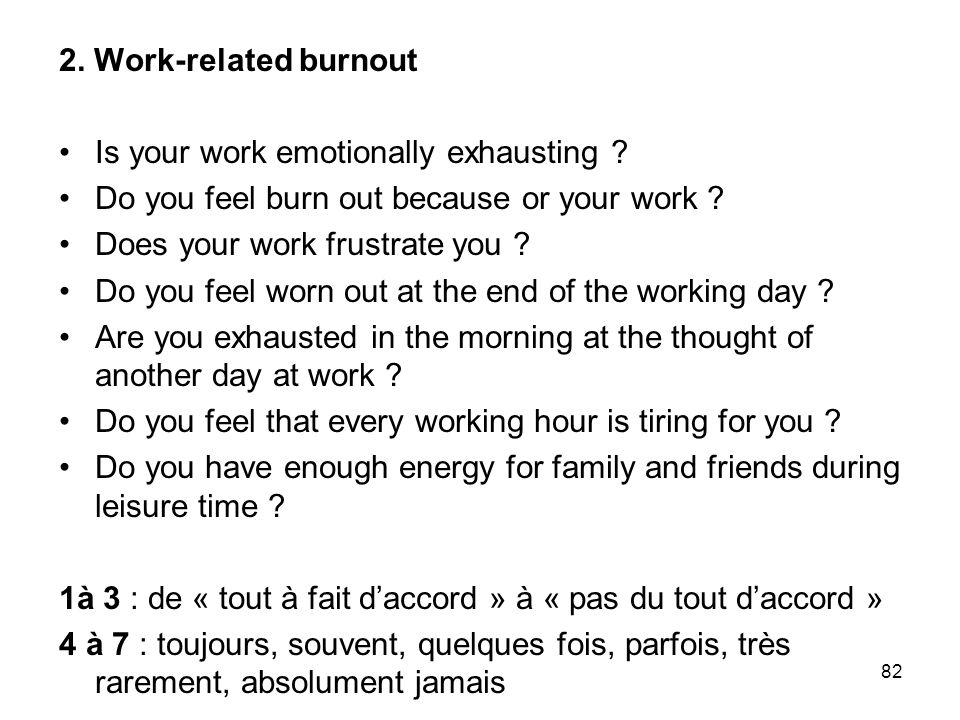 2. Work-related burnout Is your work emotionally exhausting Do you feel burn out because or your work