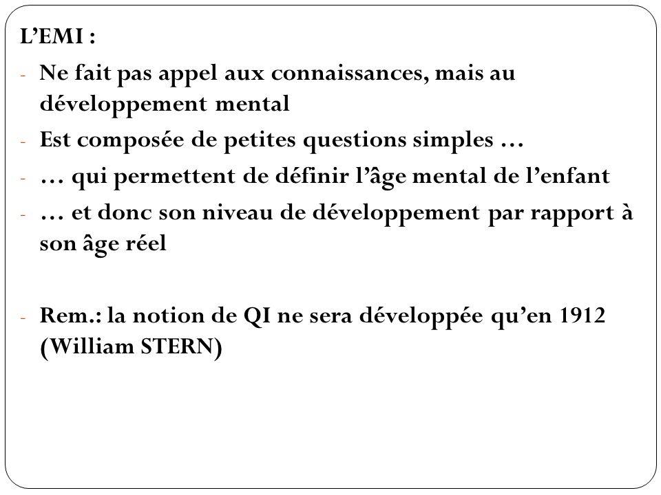 L'EMI : Ne fait pas appel aux connaissances, mais au développement mental. Est composée de petites questions simples …