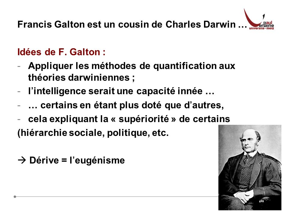 Francis Galton est un cousin de Charles Darwin …