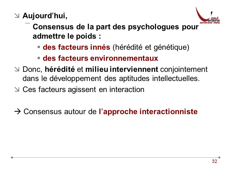 Aujourd'hui, Consensus de la part des psychologues pour admettre le poids : des facteurs innés (hérédité et génétique)