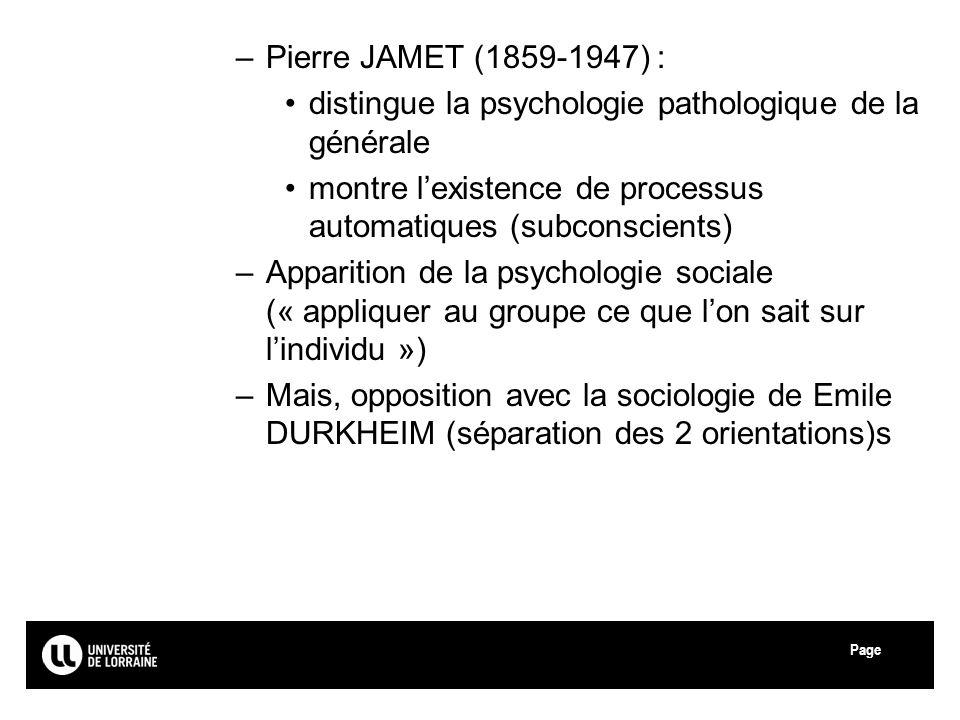 Pierre JAMET (1859-1947) : distingue la psychologie pathologique de la générale. montre l'existence de processus automatiques (subconscients)
