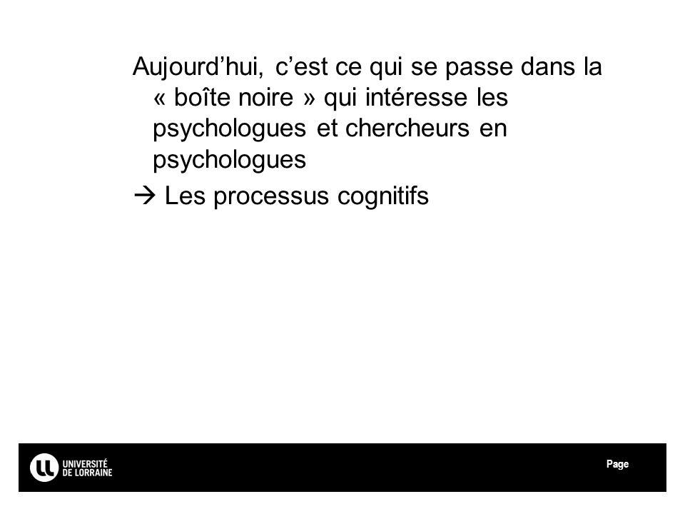 Aujourd'hui, c'est ce qui se passe dans la « boîte noire » qui intéresse les psychologues et chercheurs en psychologues
