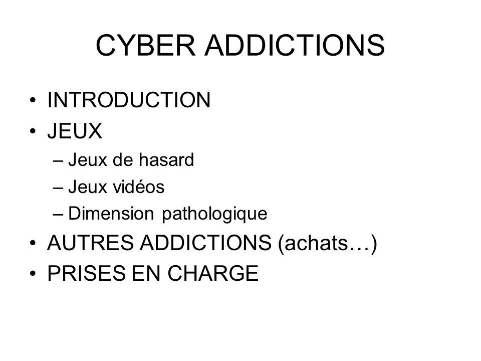 CYBER ADDICTIONS INTRODUCTION JEUX AUTRES ADDICTIONS (achats…)