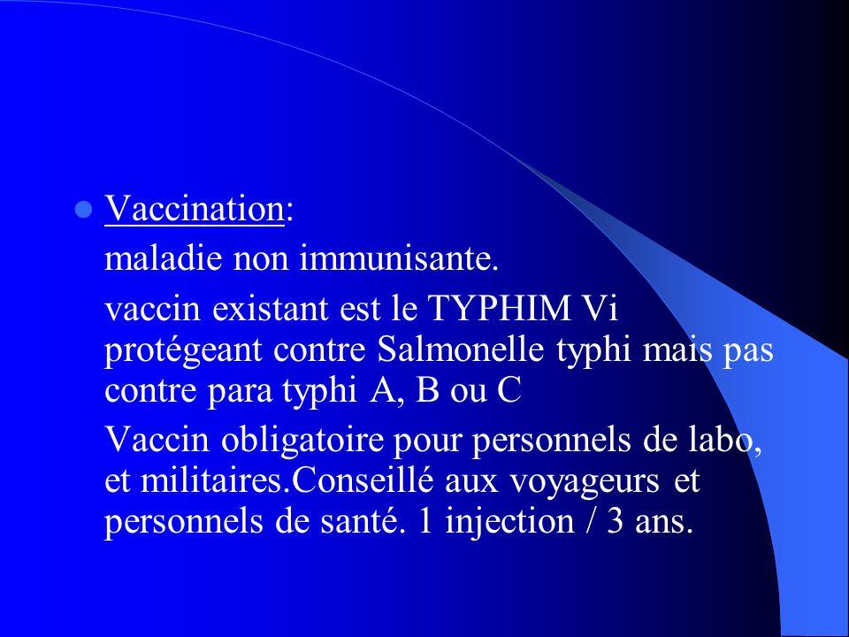 Vaccination: maladie non immunisante. vaccin existant est le TYPHIM Vi protégeant contre Salmonelle typhi mais pas contre para typhi A, B ou C.