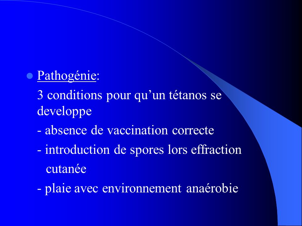 Pathogénie: 3 conditions pour qu'un tétanos se developpe. - absence de vaccination correcte. - introduction de spores lors effraction.