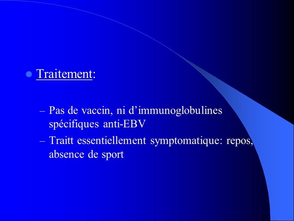 Traitement: Pas de vaccin, ni d'immunoglobulines spécifiques anti-EBV