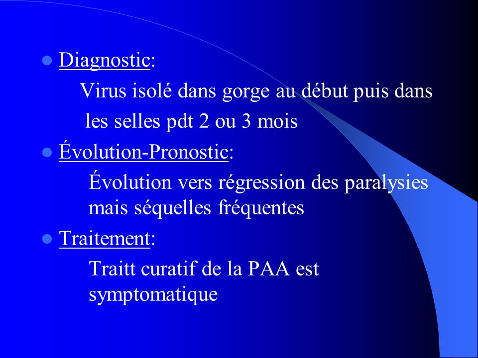 Diagnostic: Virus isolé dans gorge au début puis dans. les selles pdt 2 ou 3 mois. Évolution-Pronostic: